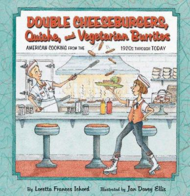 Double cheeseburgers, quiche, and vegetarian burritos : American cooking from the 1920s through today