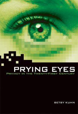 Prying eyes: privacy in the twenty-first century