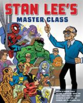 Stan Lee's master class :  lessons in drawing, world-building, storytelling, manga, and digital comics from the legendary co-creator of Spider-Man, the Avengers, and the incredible Hulk