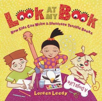 Look at my book: how kids can write & illustrate terrific books