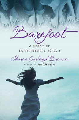 Barefoot : a story of surrendering to God