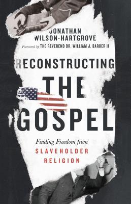 Reconstructing the Gospel :  finding freedom from slaveholder religion
