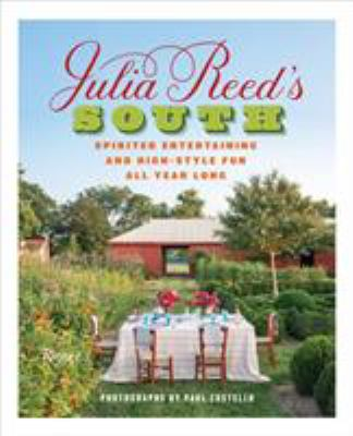 Julia Reed's South :  spirited entertaining and high-style fun all year long