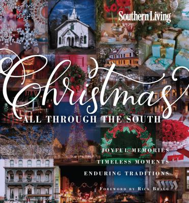 Christmas all through the South : joyful memories, timeless moments, enduring traditions