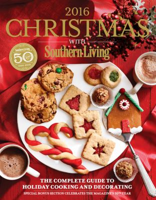Christmas with Southern Living 2016 :  the complete guide to holiday cooking and decorating