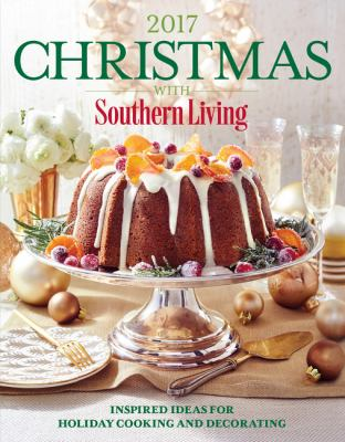 Christmas with Southern Living 2017 :  the complete guide to holiday cooking and decorating