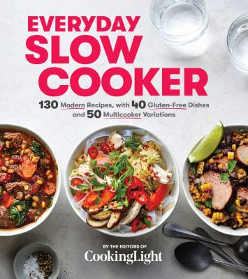 Everyday slow cooker :  130 modern recipes, with 40 gluten-free dishes and 50 multicooker variations