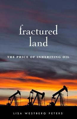 Fractured land : the price of inheriting oil