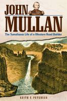 John Mullan : the tumultuous life of a western road builder