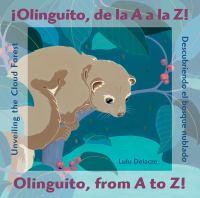 ¡Olinguito, de la A a la Z! : descubriendo el bosque nublado = Olinguito, from A to Z! : unveiling the cloud forest
