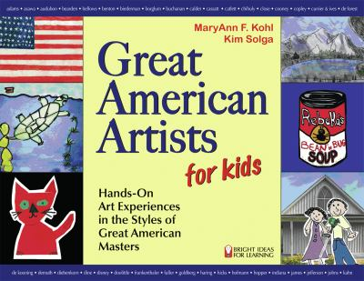 Great American artists for kids : hands-on art for children in the styles of the great masters
