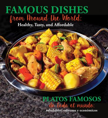 Famous dishes from around the world :  healthy, tasty, and affordable = Platos famosos de todo el mundo : saludables, sabrosos y económicos