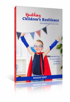 Cover Image for Building children's resilience one building block at a time : essential tips for parents of children birth-12