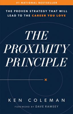 The proximity principle :  the proven strategy that will lead to the career you love