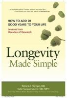 Longevity made simple : how to add 20 good years to your life : lessons from decades of research