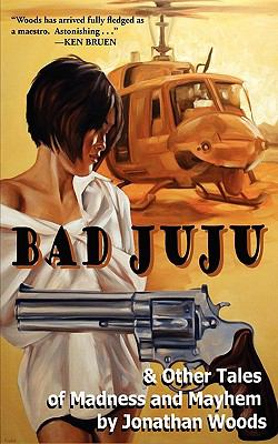 Bad Juju and Other Tales of Madness and Mayhem