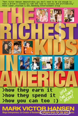 The richest kids in America : how they earn it, how they spend it, how you can too