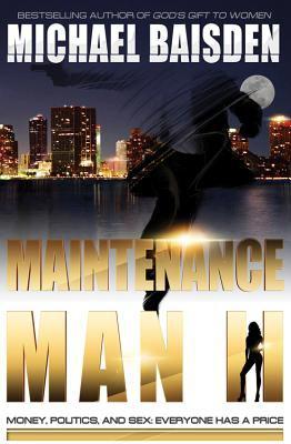 The maintenance man II: money, politics, and sex : everyone has a price