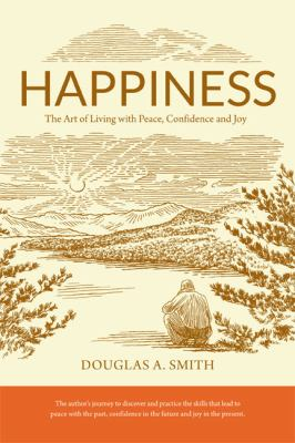 Happiness : The Art of Living with Peace, Confidence and Joy.
