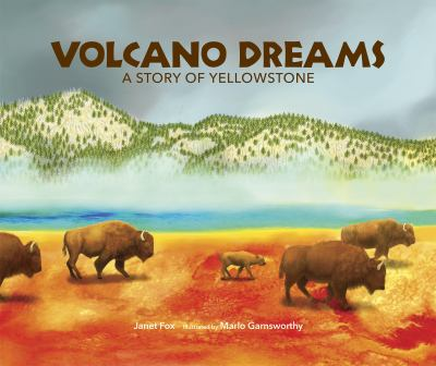 Volcano dreams :  a story of Yellowstone