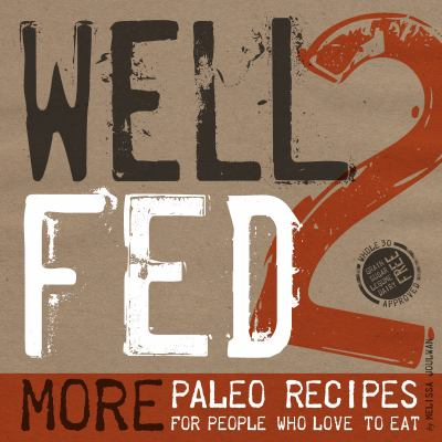 Well fed 2 : more paleo recipes for people who love to eat