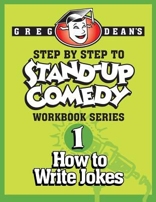 Greg Dean's step by step to stand-up comedy.  Workbook 1, How to