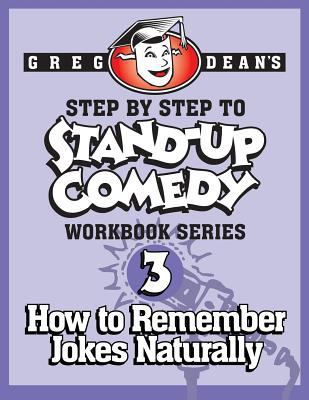 Greg Dean's step by step to stand-up comedy.  Workbook 3, How to