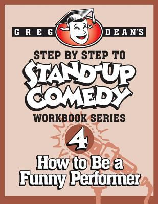 Greg Dean's step by step to stand-up comedy.  Workbook 4, How to