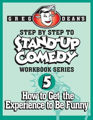 Greg Dean's step by step to stand-up comedy.  Workbook 5, How to