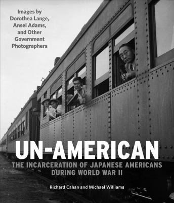 Un-American : the incarceration of Japanese Americans during World War II