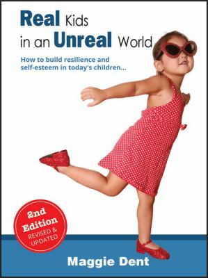 Cover Image for Real kids in an unreal world : how to build resilience and self-esteem in today's children