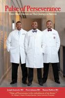 Pulse of perseverance : three black doctors on their journey to success.
