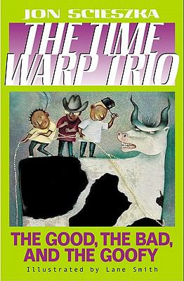 The time warp trio. No. 3 : the good, the bad, and the goofy