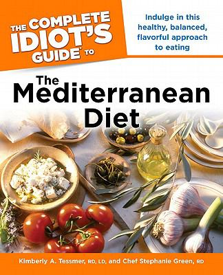 The complete idiot's guide to the Mediterranean diet [electronic resource] :  Indulge in This Healthy, Balanced, Flavored Approach to Eating