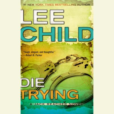 Die trying : a Jack Reacher novel