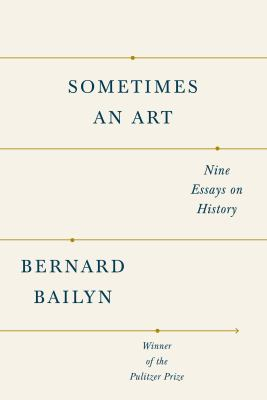 Sometimes an art : nine essays on history