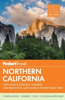 Fodor's Northern California :  With Napa & Sonoma, Yosemite, San Francisco, Lake Tahoe & the Best Road Trips