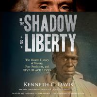 In the Shadow of Liberty the Hidden History of Slavery, Four Presidents, and Five Black Lives