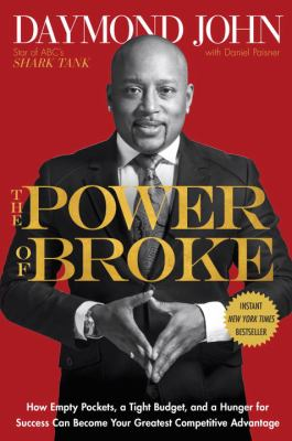 The power of broke : how empty pockets, a tight budget, and a hunger for success can become your greatest competitive advantage