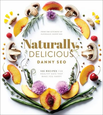 Naturally, delicious : 100 recipes for healthy eats that make you happy