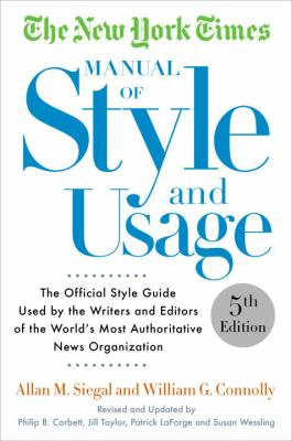 The New York times manual of style and usage :  The Official Style Guide Used by the Writers and Editors of the World's Most Authoritative News Organization