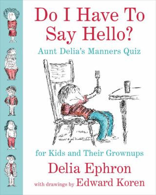 Do I have to say hello? : aunt Delia's manners quiz for kids and their grownups