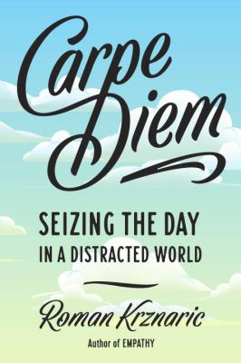 Carpe diem :  seizing the day in a distracted world