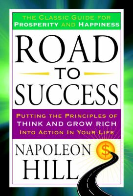Road to success : putting the principles of Think and grow rich into action in your life