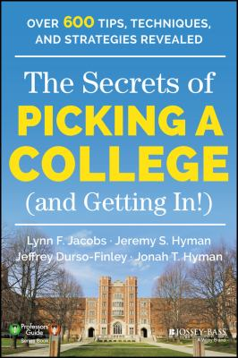 The secrets of picking a college (and getting in!) :  over 600 tips, techniques, and strategies revealed