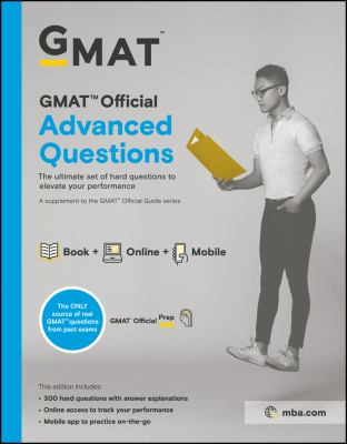 GMAT official advanced questions : the ultimate set of hard questions to elevate your performance : a supplement to the GMAT Official Guide series