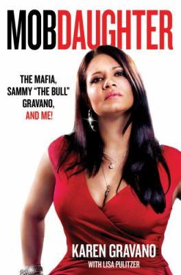 Mob daughter: the Mafia, Sammy 'The Bull' Gravano, and me!
