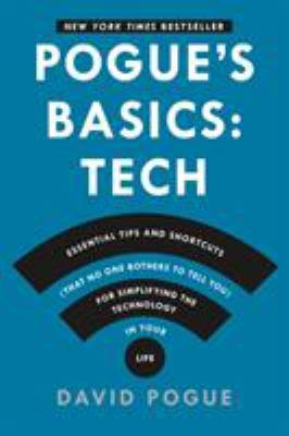 Pogue's basics : essential tips and shortcuts (that no one bothers to tell you) for simplifying the technology in your life