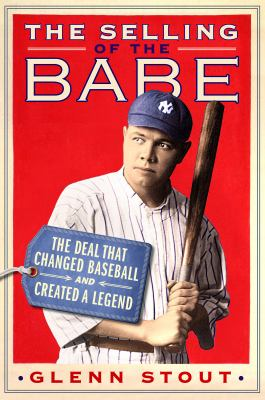 The selling of the Babe :  the deal that changed baseball and created a legend