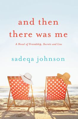 And then there was me: a novel of friendship, secrets and lies